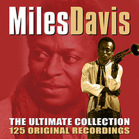 The Ultimate Collection - 125 Original Recordings — Miles Davis