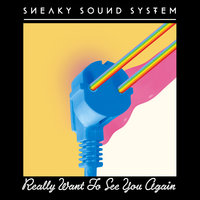 Really Want To See You Again — Sneaky Sound System