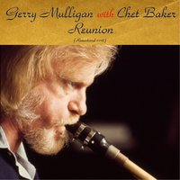 Reunion with Chet Baker — Gerry Mulligan, Chet Baker / Henry Grimes / Dave Bailey