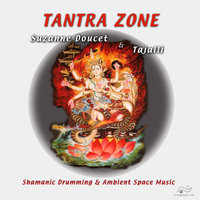 TANTRA ZONE - Shamanic Drumming & Ambient Space Music — Suzanne Doucet, Tajalli
