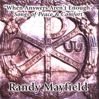 When Answers Aren't Enough — Randy Mayfield