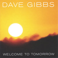 Welcome to Tomorrow — Dave Gibbs