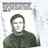 Please Don't Tell Me How the Story Ends: The Publishing Demos 1968-72 — Kris Kristofferson