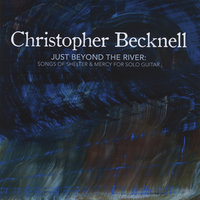 Just Beyond the River: Songs of Shelter and Mercy for Solo Guitar — Christopher Becknell