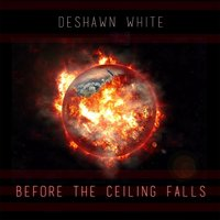 Before the Ceiling Falls — Deshawn White