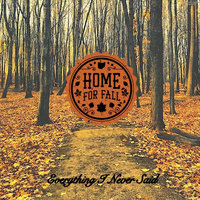 Everything I Never Said — Home for Fall