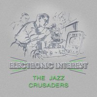 Electronic Interest — The Jazz Crusaders