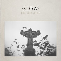 Slow — The Librarian