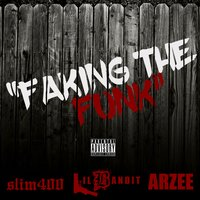 Faking the Funk — Slim 400, Lil Bandit, Arzee