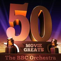 50 Movie Greats — The BBC Orchestra