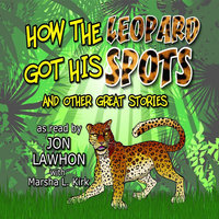 How the Leopard Got His Spots and Other Great Stories — Jon Lawhon &  Marsha L. Kirk