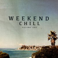 Weekend Chill, Vol. 1 — сборник
