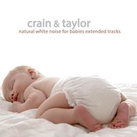 Natural White Noise for Babies Extended Tracks — Crain & Taylor