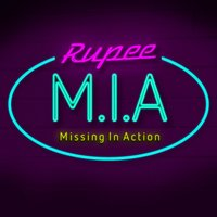 M.I.A (Missing In Action) — Rupee