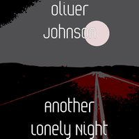 Another Lonely Night — Oliver Johnson