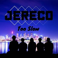 Too Slow — Jereco