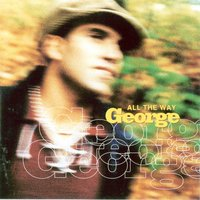 All the Way — George