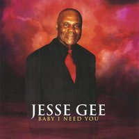 Baby I Need You — Jesse Gee