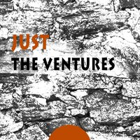 Just — The Ventures