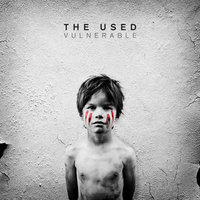 Vulnerable — The Used