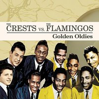 Golden Oldies — The Crests feat. The Flamingos