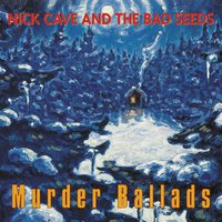 Murder Ballads — Nick Cave & The Bad Seeds
