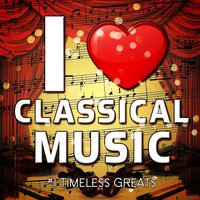 I Love Classical Music - #1 Timeless Greats — сборник