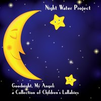 Goodnight, My Angel: A Collection of Children's Lullabies — Night Water Project