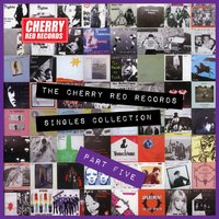 The Cherry Red Records Singles Collection - Part 5 — сборник