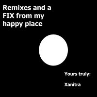 Remixes and a Fix from My Happy Place — Xanitra