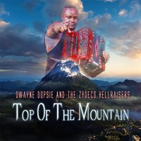 Top of the Mountain — Dwayne Dopsie, The Zydeco Hellraisers
