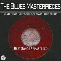 The Blues Masterpieces — Muddy Waters, Big Joe Turner, Robert Johnson, Fats Waller, Big Joe Turner, Muddy Waters, Fats Waller, Robert Johnson
