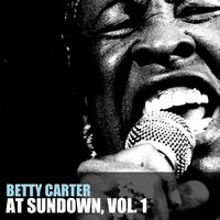At Sundown, Vol. 1 — Betty Carter