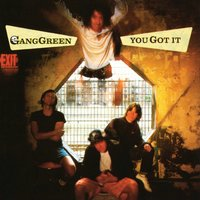 You Got It — Gang Green