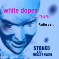 White Dopes on Funk — Stoned the Messenger