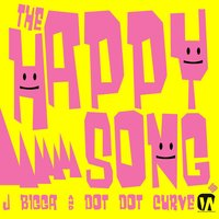 The Happy Song (feat. Dot Dot Curve) - Single — Dot Dot Curve, J Bigga, J Bigga & Dot Dot Curve