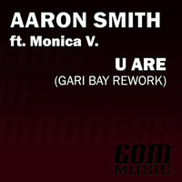 U Are (Gari Bay Rework) — Aaron Smith feat. Monica Villacci