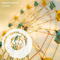 Ice Beer — Mighty Mouse