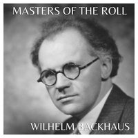The Masters Of The Roll - Wilhelm Bachaus — Wilhelm Bachaus