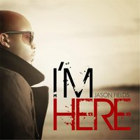 I'm Here — Jason Fields