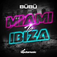 Miami to Ibiza — Bubu