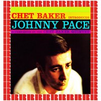 Chet Baker Introduces Johnny Pace — Johnny Pace, Chet Baker & His Quintet, Chet Baker & His Quintet, Johnny Pace