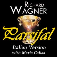 Wagner: Parsifal - italian version with maria callas — Maria Callas, Рихард Вагнер