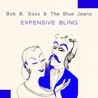 Expensive Bling — Bob B. Soxx & The Blue Jeans