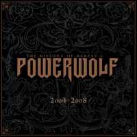 The History of Heresy I (2004 - 2008) — Powerwolf