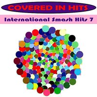 International Smash Hits 7 — Covered in Hits