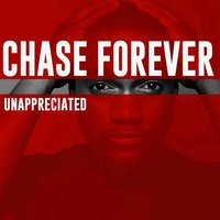 Unappreciated — Chase Forever