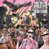 Dead Years — This Or The Apocalypse