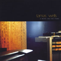 A Mark On The Pane — Tamas Wells