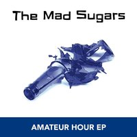 Amateur Hour EP — The Mad Sugars
